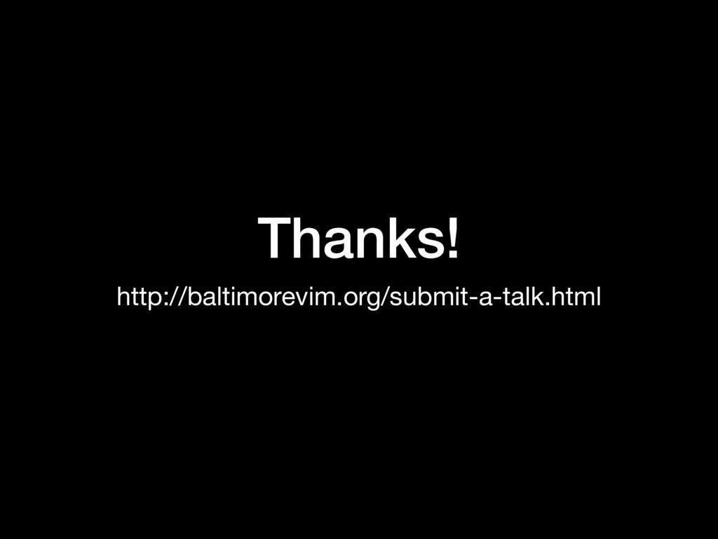 Thanks! http://baltimorevim.org/submit-a-talk.h...