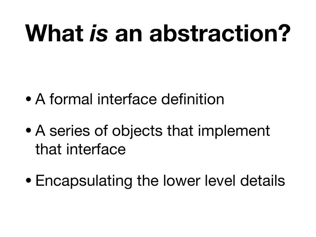 What is an abstraction? •A formal interface defi...