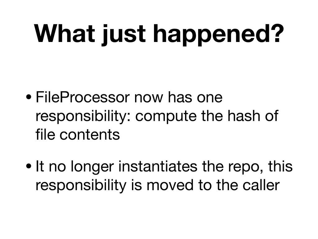 What just happened? •FileProcessor now has one ...