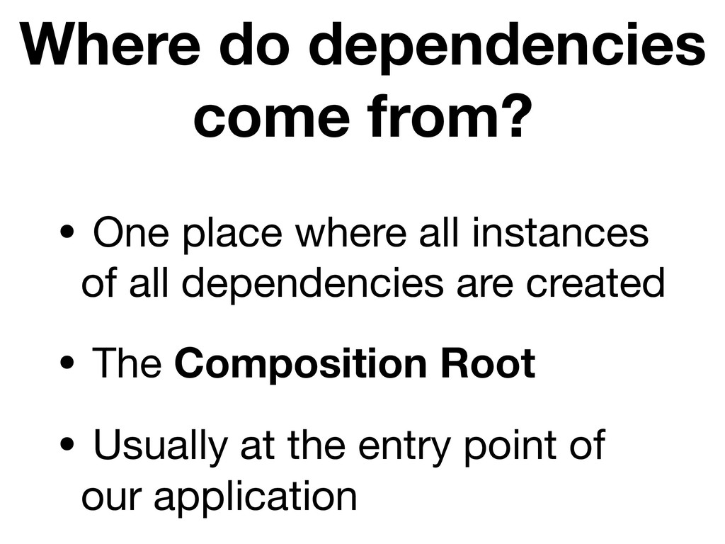 Where do dependencies come from? • One place wh...