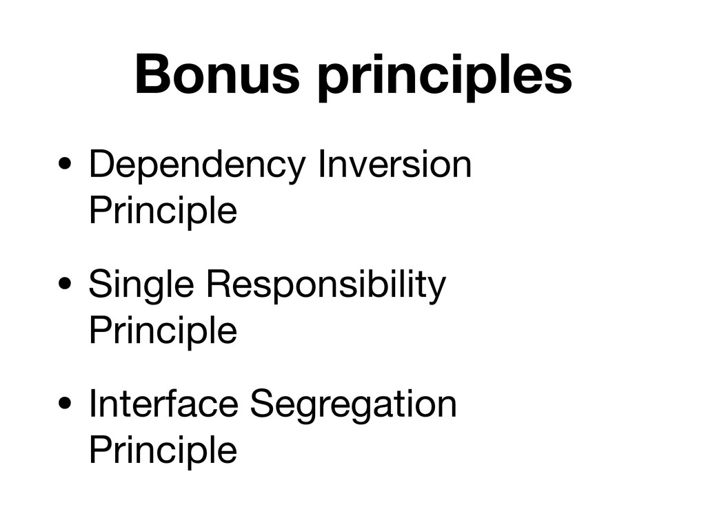 Bonus principles • Dependency Inversion 