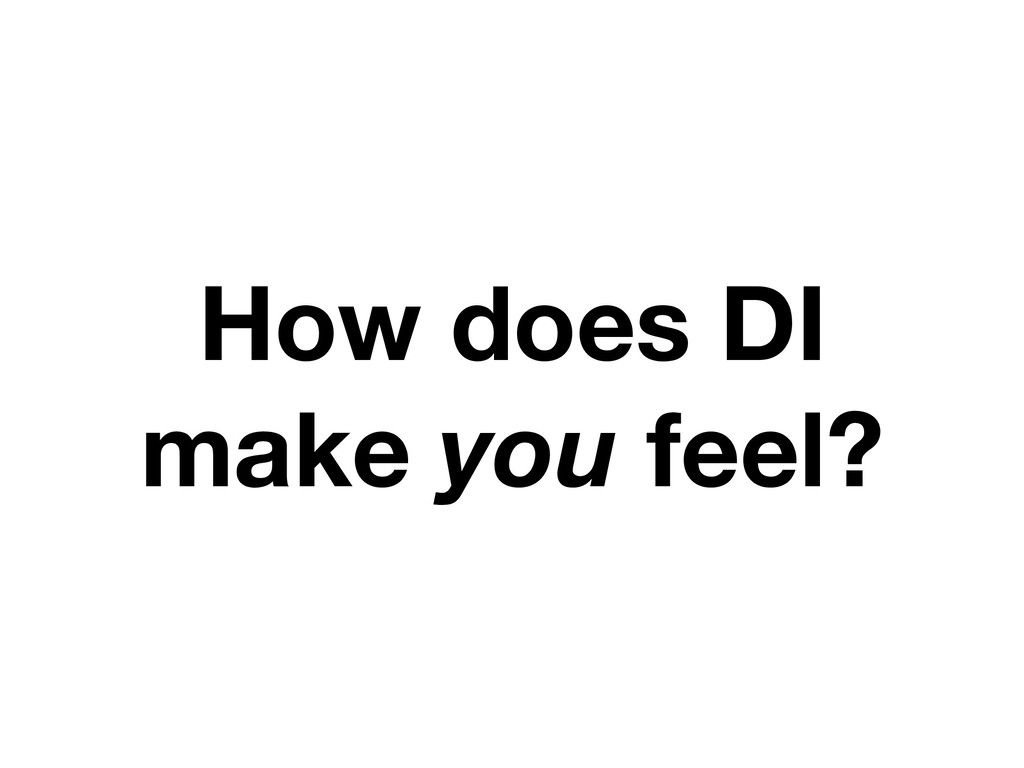 How does DI make you feel?