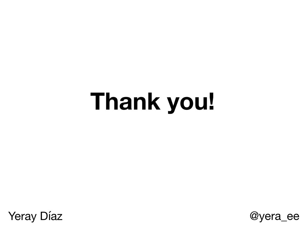 Thank you! Yeray Díaz @yera_ee