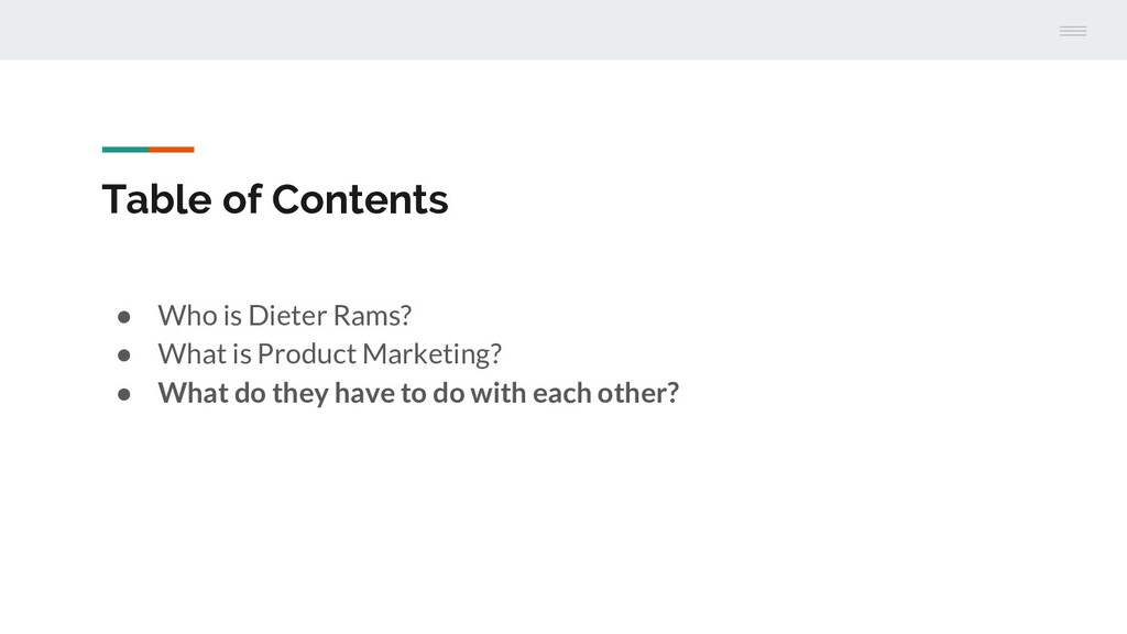 Table of Contents ● Who is Dieter Rams? ● What ...