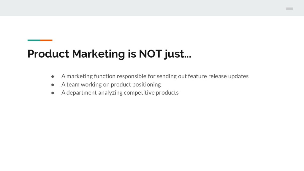 Product Marketing is NOT just... ● A marketing ...