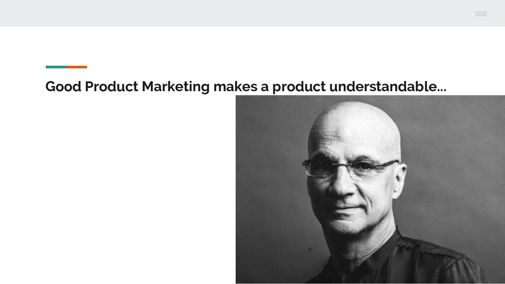 Good Product Marketing makes a product understa...
