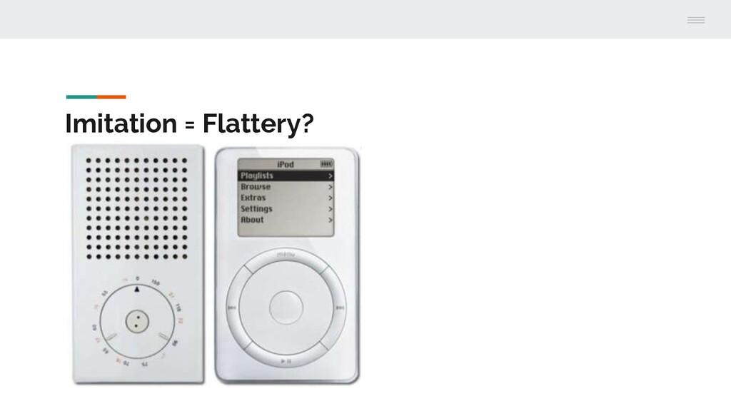 Imitation = Flattery?