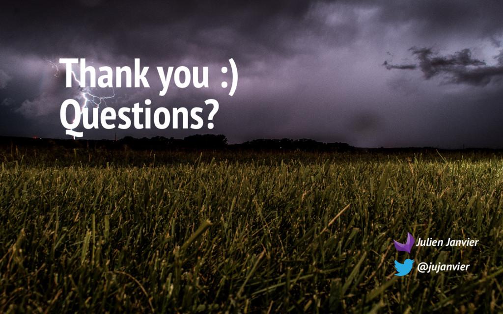 Thank you :) Questions? Julien Janvier @jujanvi...