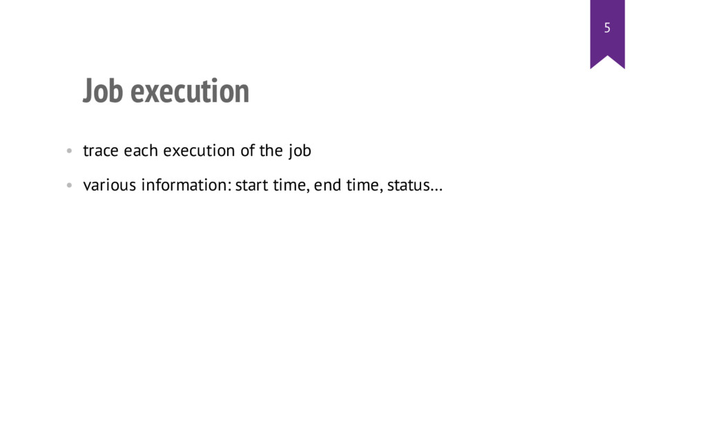 Job execution • trace each execution of the job...