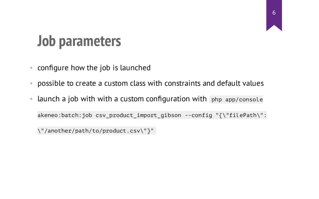 Job parameters • configure how the job is launch...