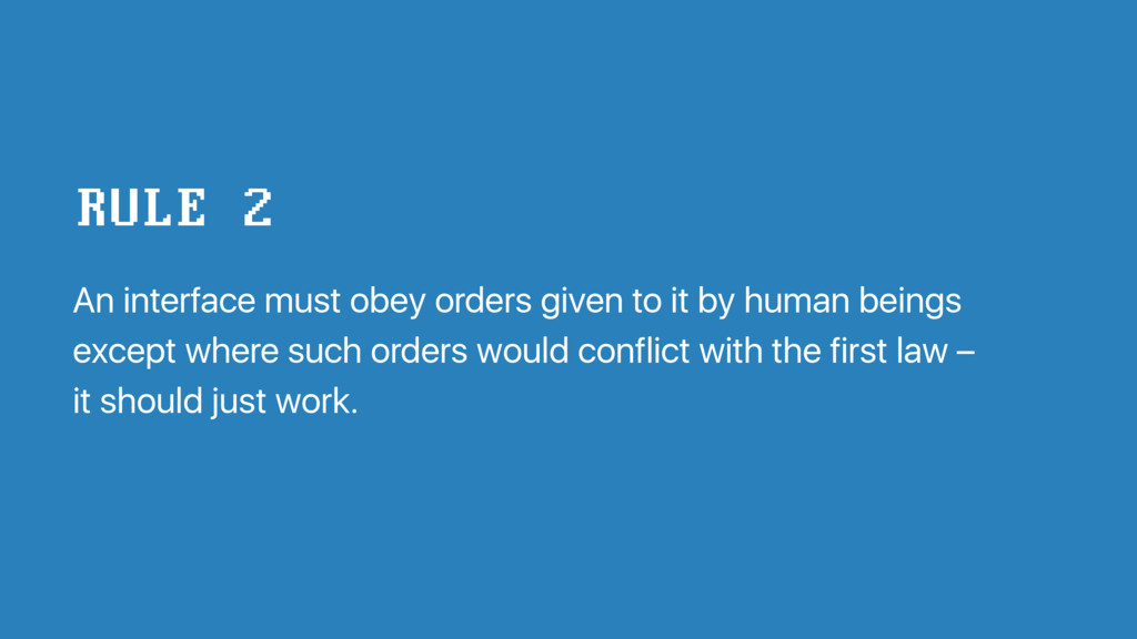 An interface must obey orders given to it by hu...
