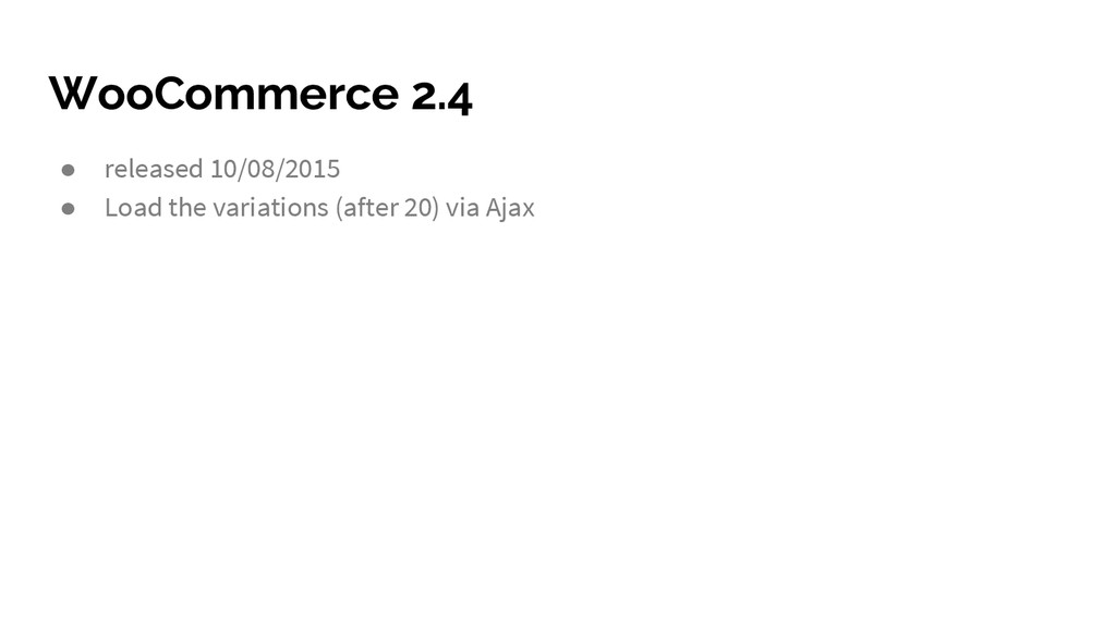 WooCommerce 2.4 ● released 10/08/2015 ● Load th...