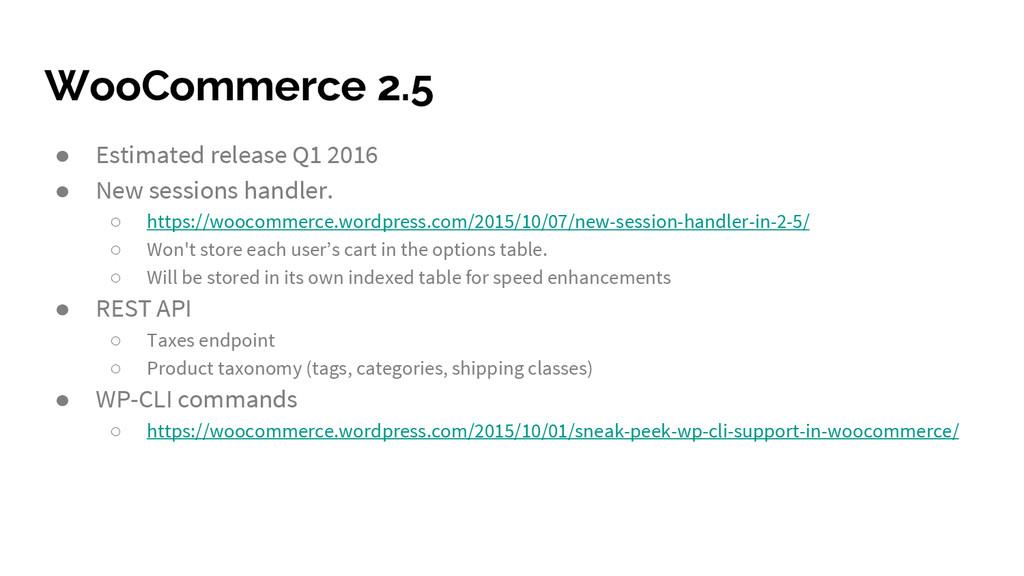 WooCommerce 2.5 ● Estimated release Q1 2016 ● N...