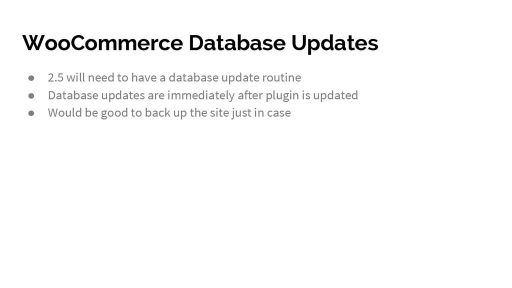 WooCommerce Database Updates ● 2.5 will need to...