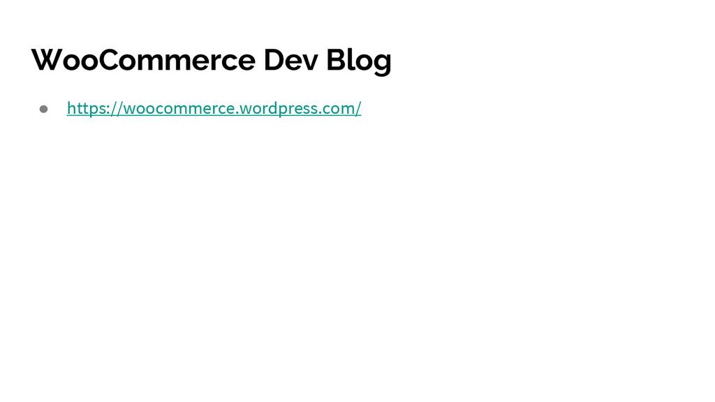 WooCommerce Dev Blog ● https://woocommerce.word...