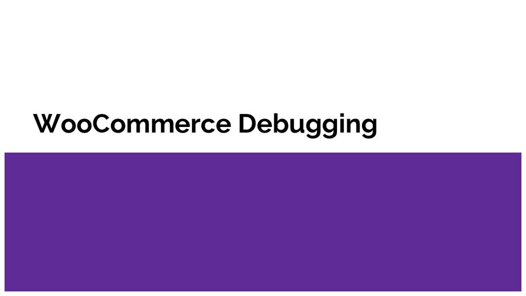 WooCommerce Debugging