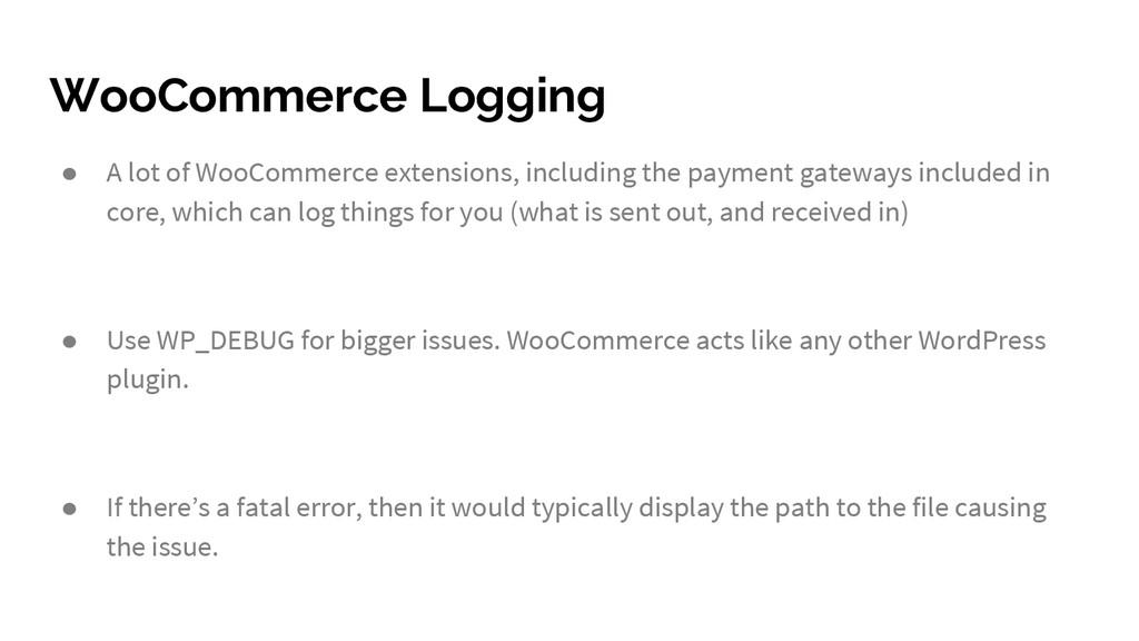 WooCommerce Logging ● A lot of WooCommerce exte...