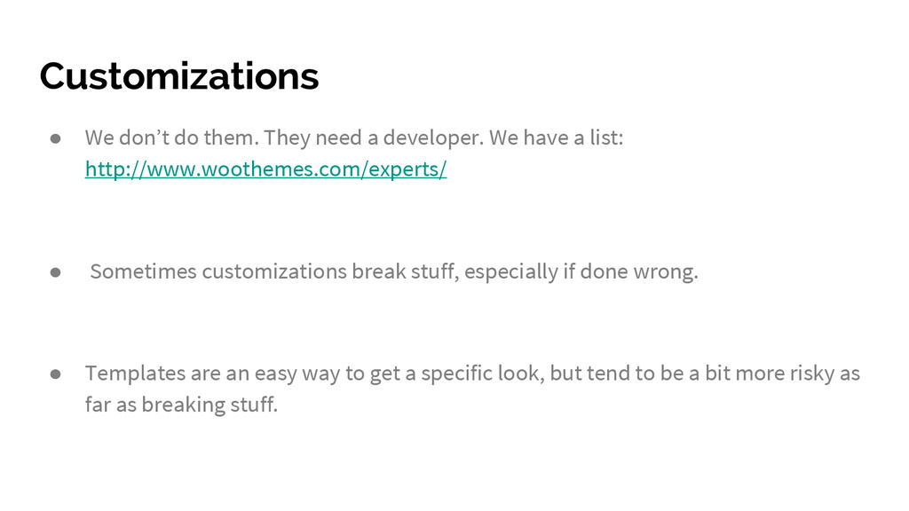 Customizations ● We don't do them. They need a ...