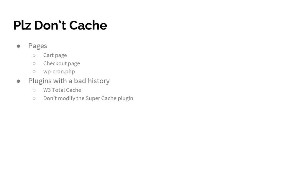 Plz Don't Cache ● Pages ○ Cart page ○ Checkout ...