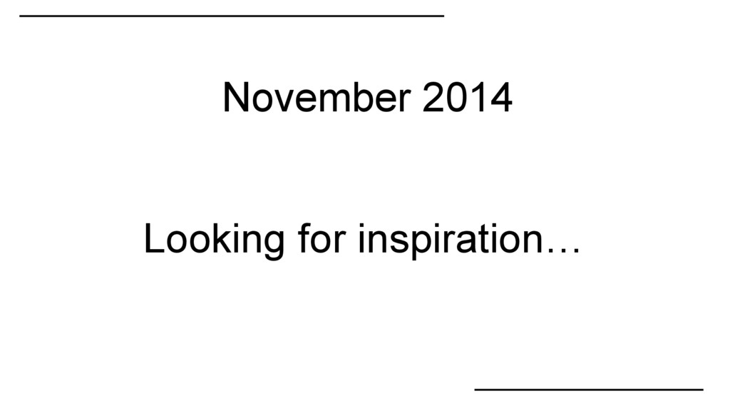 November 2014 Looking for inspiration…