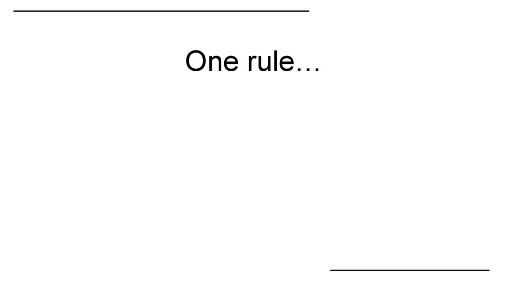 One rule…