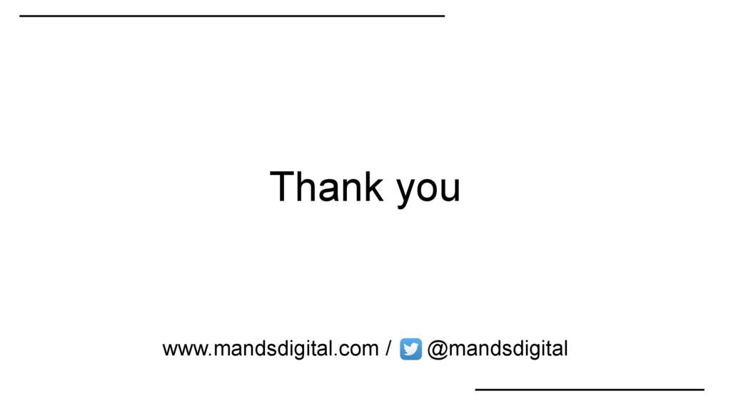 Thank you www.mandsdigital.com / @mandsdigital