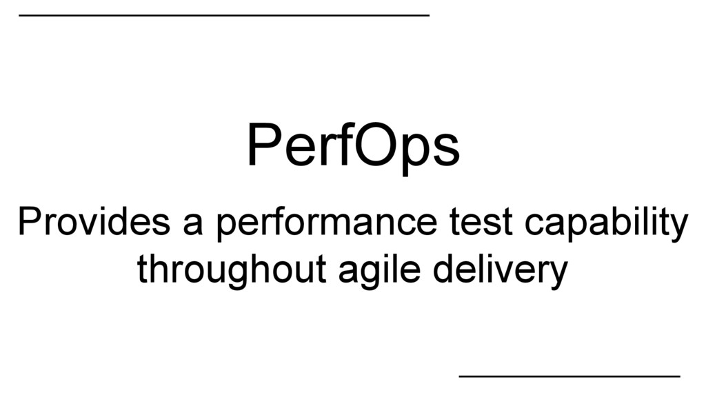 PerfOps Provides a performance test capability ...