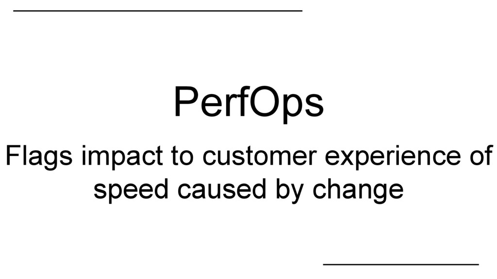 PerfOps Flags impact to customer experience of ...