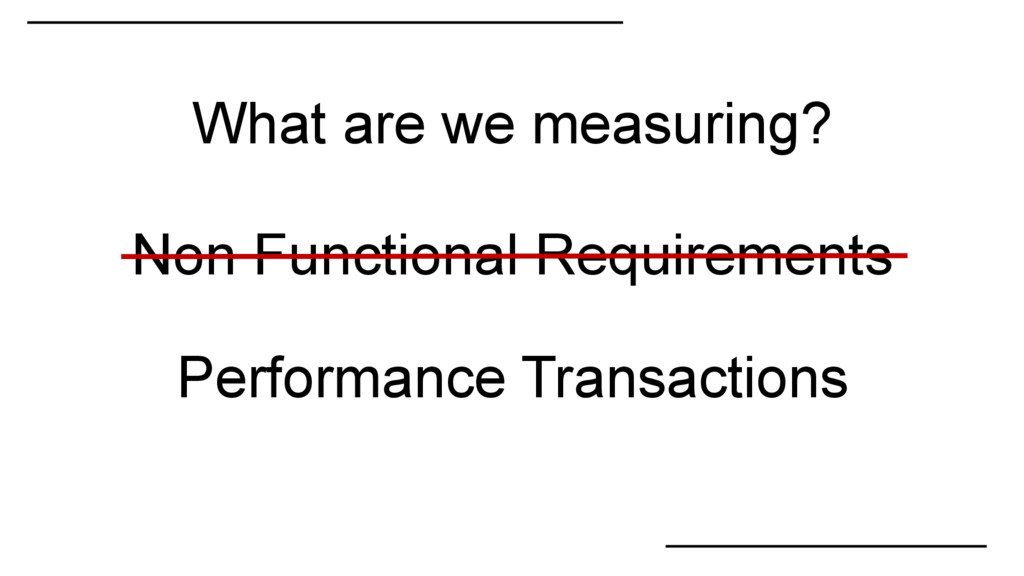 Non Functional Requirements What are we measuri...