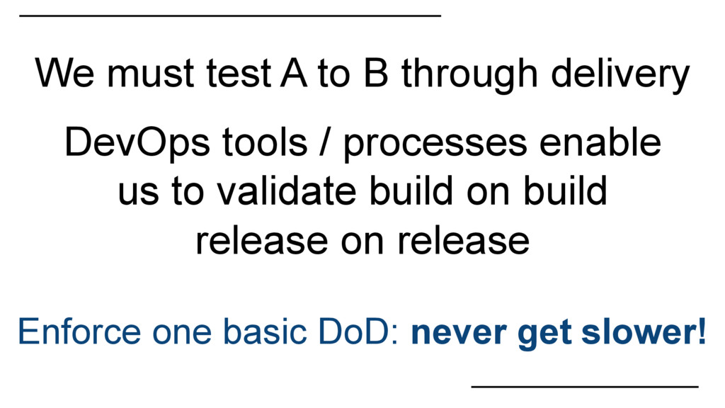 We must test A to B through delivery DevOps too...
