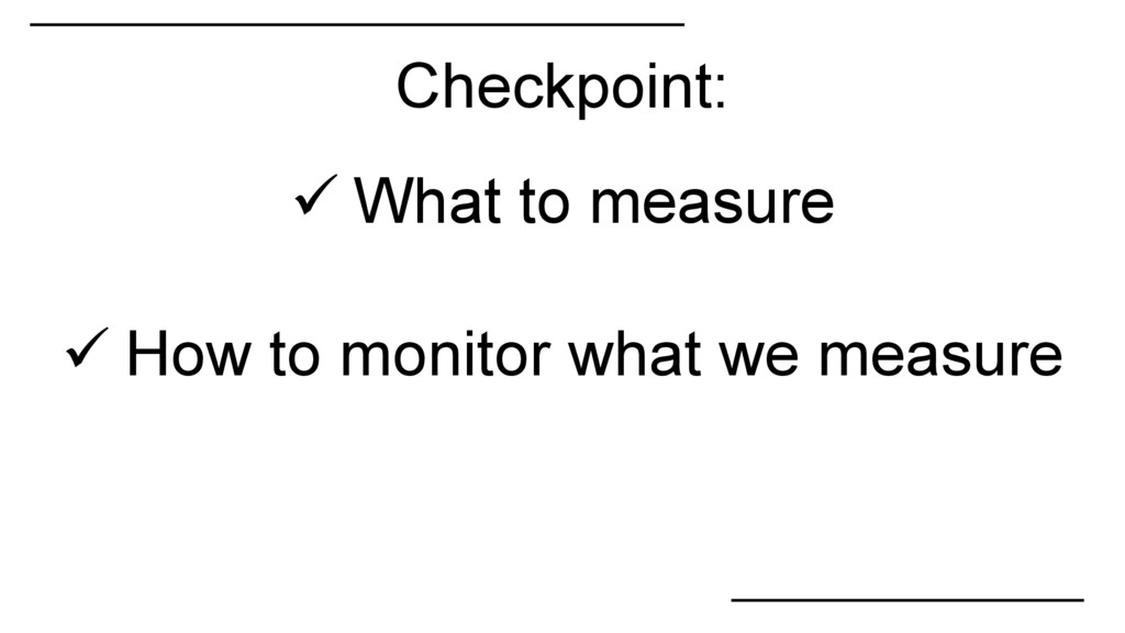 Checkpoint:  What to measure  How to monitor ...