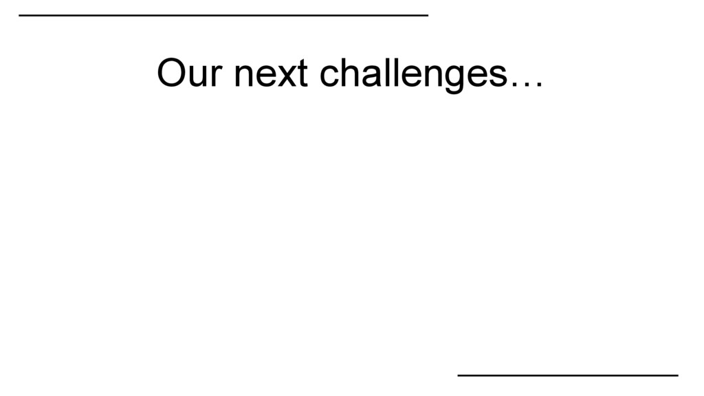 Our next challenges…