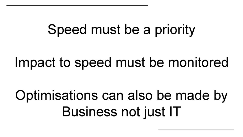 Speed must be a priority Impact to speed must b...