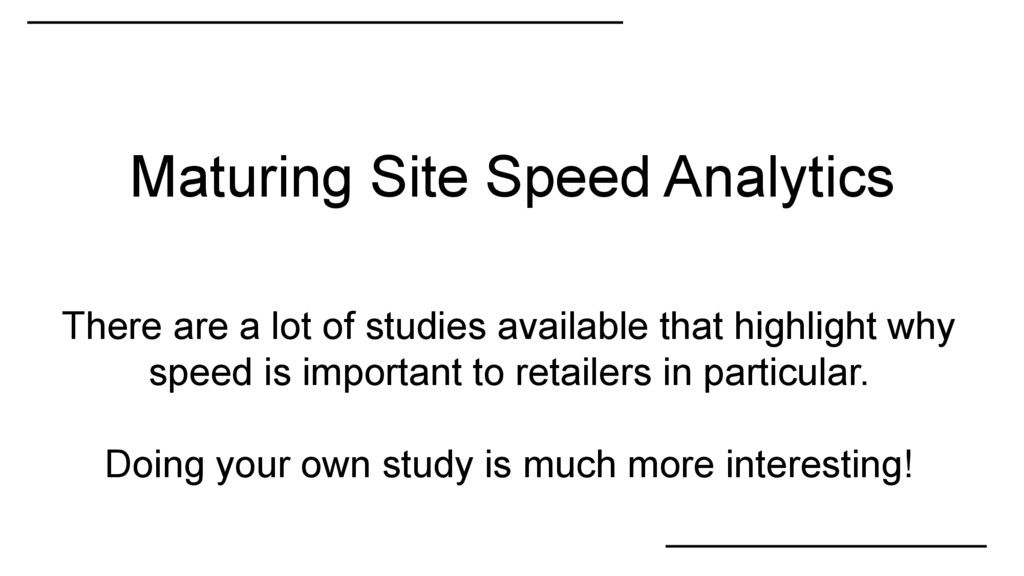 Maturing Site Speed Analytics There are a lot o...