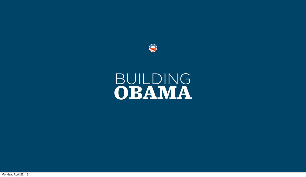 OBAMA BUILDING Monday, April 22, 13