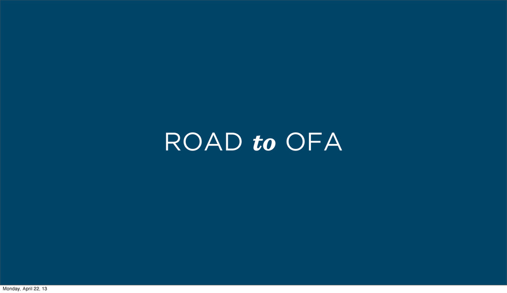 ROAD to OFA Monday, April 22, 13