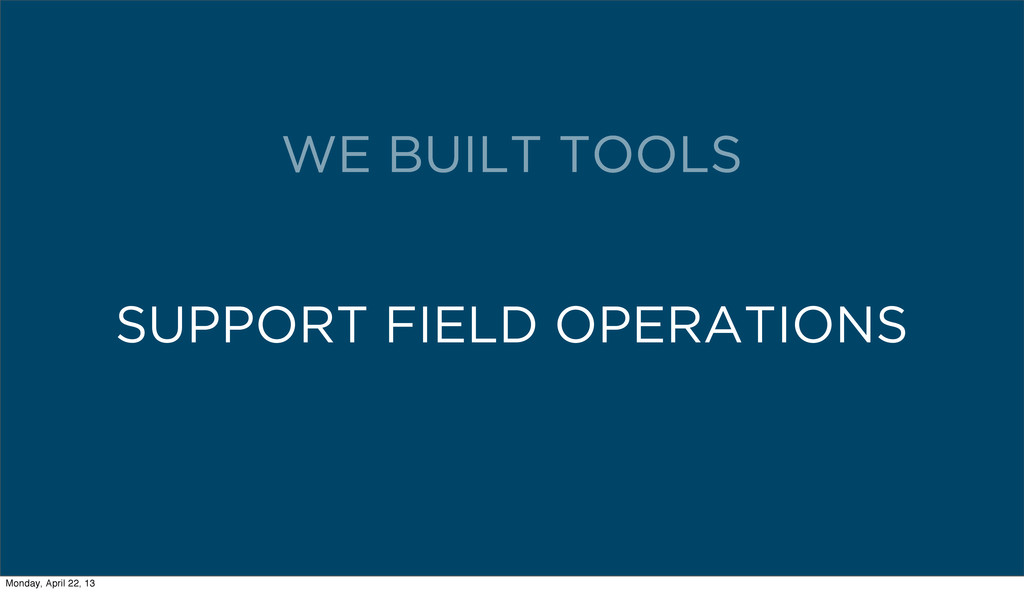 SUPPORT FIELD OPERATIONS WE BUILT TOOLS Monday,...