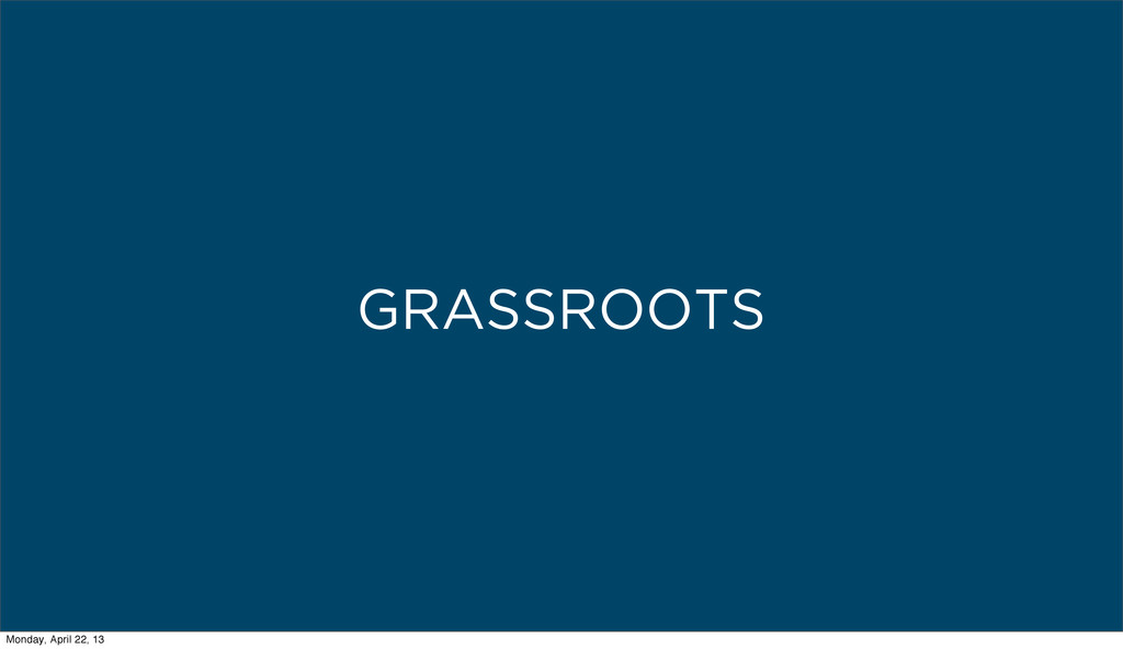 GRASSROOTS Monday, April 22, 13
