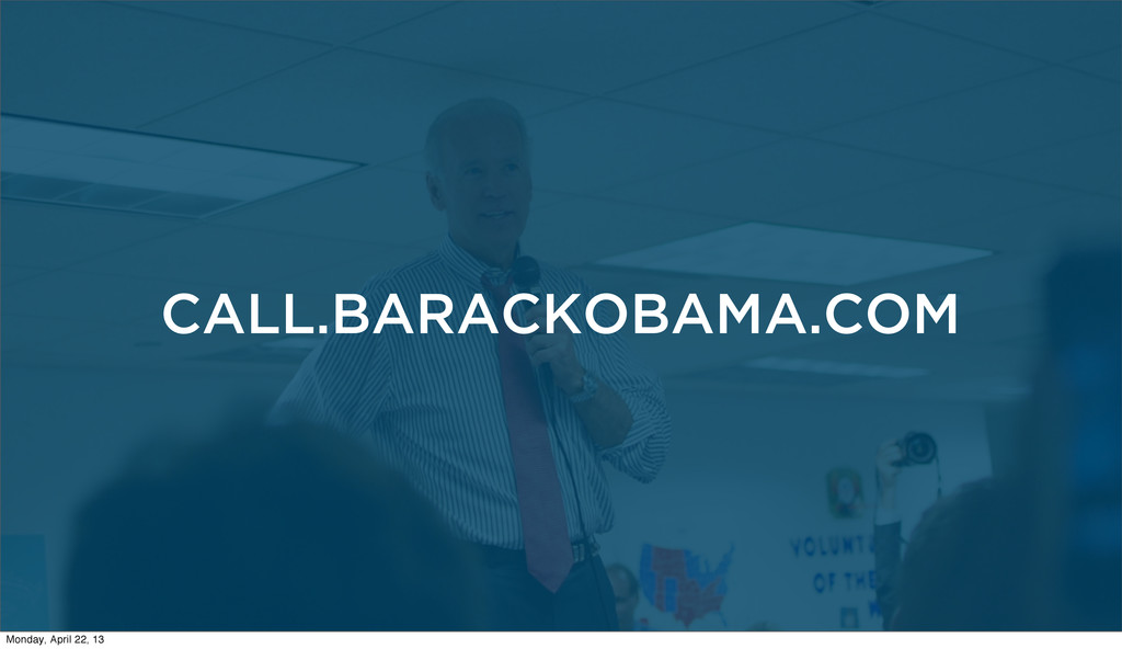 CALL.BARACKOBAMA.COM Monday, April 22, 13