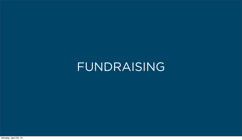 FUNDRAISING Monday, April 22, 13