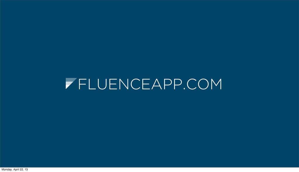 FLUENCEAPP.COM Monday, April 22, 13