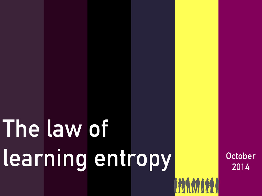 October 2014 The law of learning entropy
