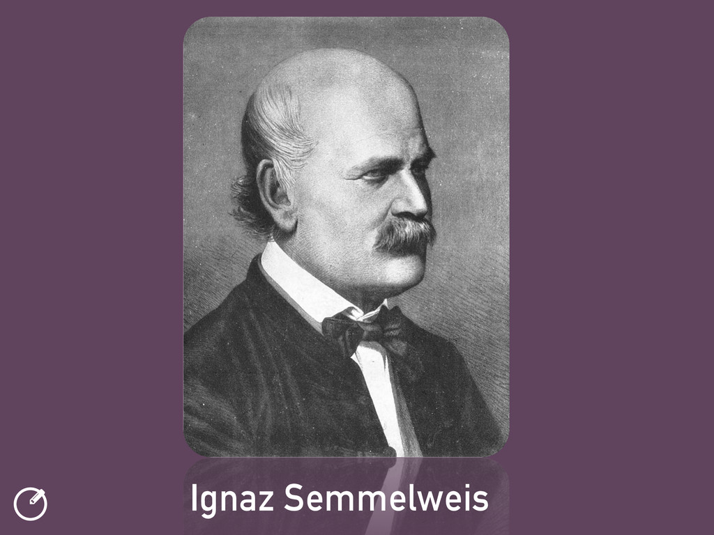 ƾ Ignaz Semmelweis