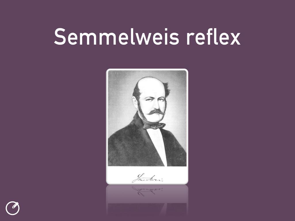 ƾ Semmelweis reflex