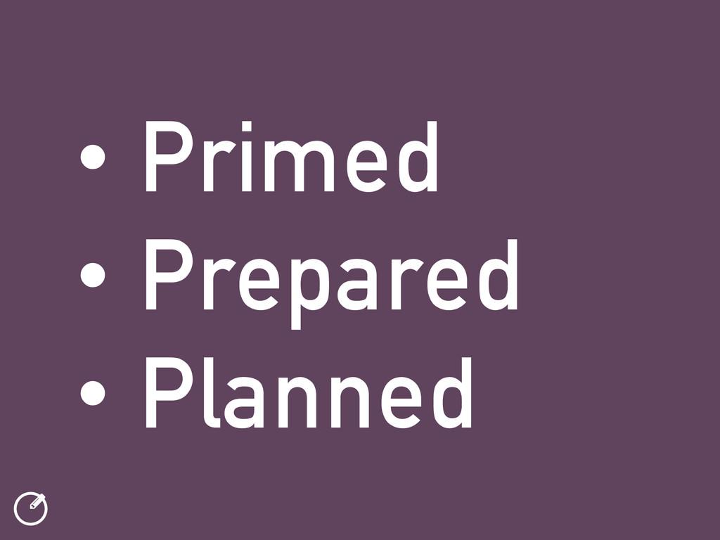 ƾ • Primed • Prepared • Planned
