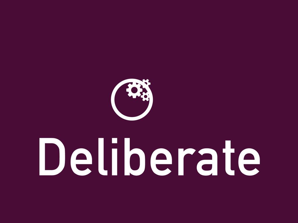 Deliberate ƾ