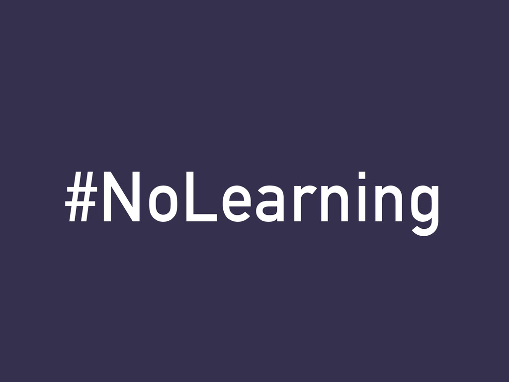 #NoLearning