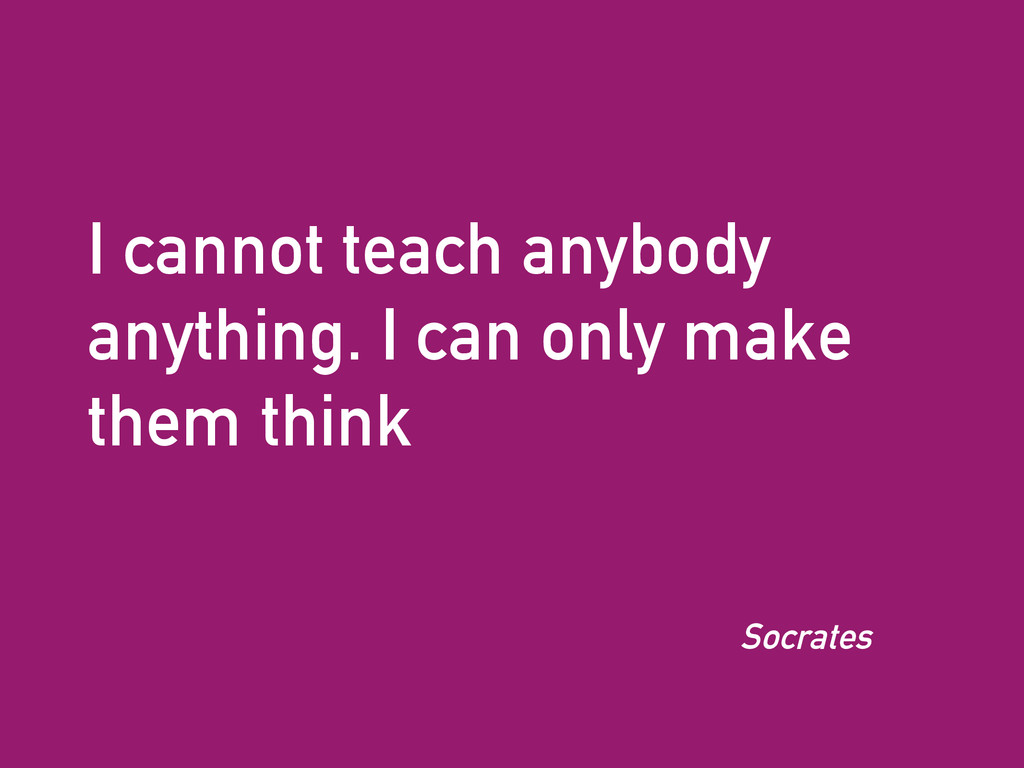 I cannot teach anybody anything. I can only mak...