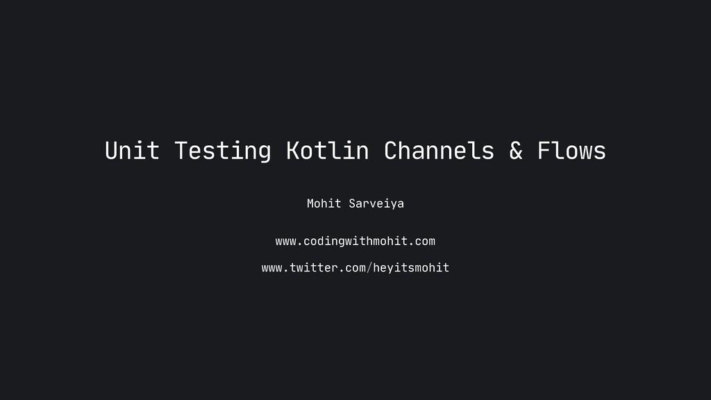 Mohit Sarveiya Unit Testing Kotlin Channels & F...