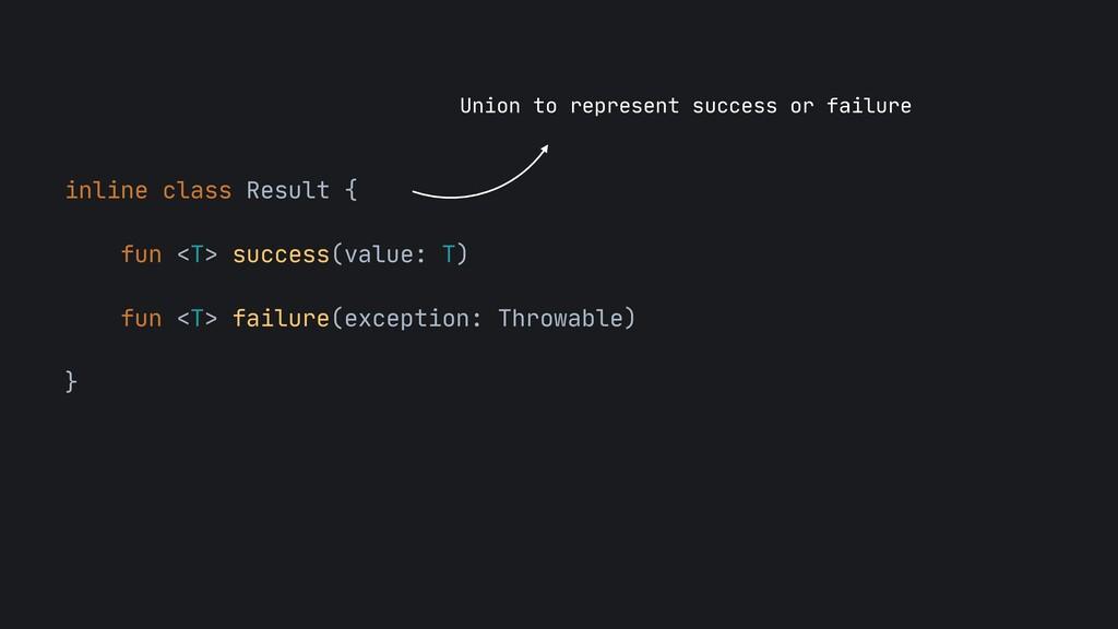 inline class Result {  fun <T> success(value: T...